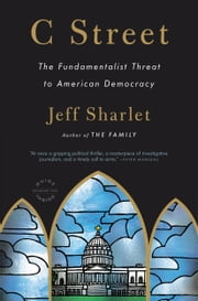 C Street - The Fundamentalist Threat to American Democracy ebook by Jeff Sharlet