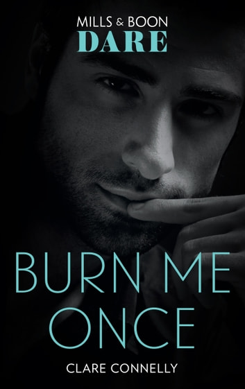 Burn Me Once (Mills & Boon Dare) ebook by Clare Connelly
