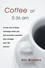 Coffee at 5:36 am ebook by Kris Williams