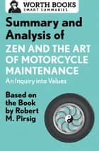 Summary and Analysis of Zen and the Art of Motorcycle Maintenance: An Inquiry into Values - Based on the Book by Robert M. Pirsig ebook by Worth Books