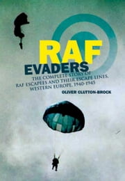 RAF Evaders - The Complete Story of RAF Escapees and their Escape Lines, Western Europe, 1940-1945 ebook by Oliver  Clutton-Brock