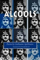 Alcools ebook by Guillaume Apollinaire,Donald Revell