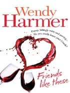 Friends Like These ebook by Wendy Harmer