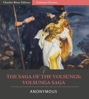 The Saga of the Volsungs: Volsunga Saga (Illustrated Edition) ebook by Anonymous