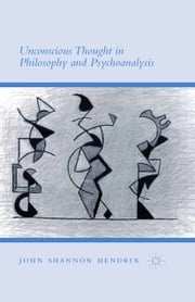Unconscious Thought in Philosophy and Psychoanalysis ebook by John Shannon Hendrix