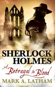 Sherlock Holmes - A Betrayal in Blood ebook by Mark A. Latham