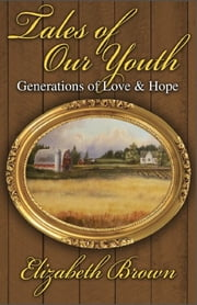 "Tales of Our Youth ""Generations of Love & Hope"" ebook by Elizabeth Brown"