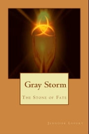 Gray Storm The Stone of Fate ebook by Jennifer Lefort