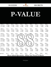 P-value 88 Success Secrets - 88 Most Asked Questions On P-value - What You Need To Know ebook by Lois Joyce