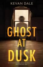 Ghost at Dusk ebook by Kevan Dale