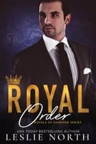 Royal Order - Royals of Danovar, #3 ebook by Leslie North