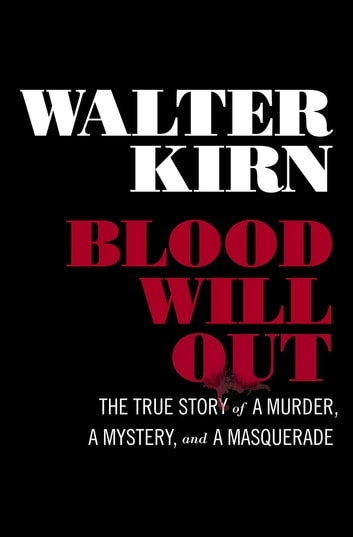 Blood Will Out: The True Story of a Murder, a Mystery, and a Masquerade eBook by Walter Kirn