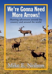We're Gonna Need More Arrows! ebook by Mike E. Neilson