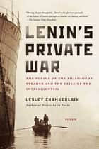 Lenin's Private War - The Voyage of the Philosophy Steamer and the Exile of the Intelligentsia ebook by Lesley Chamberlain