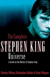 The Complete Stephen King Universe - A Guide to the Worlds of Stephen King ebook by Stanley Wiater,Christopher Golden,Hank Wagner