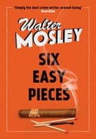 Six Easy Pieces - Easy Rawlins 8 eBook by Walter Mosley