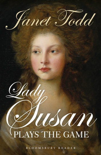 Lady Susan Plays the Game ebook by Janet Todd