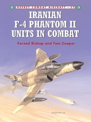 Iranian F-4 Phantom II Units in Combat ebook by Farzad Bishop,Tom Cooper,Jim Laurier