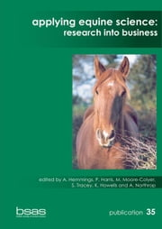 Applying Equine Science: Research Into Business ebook by Harris, P.