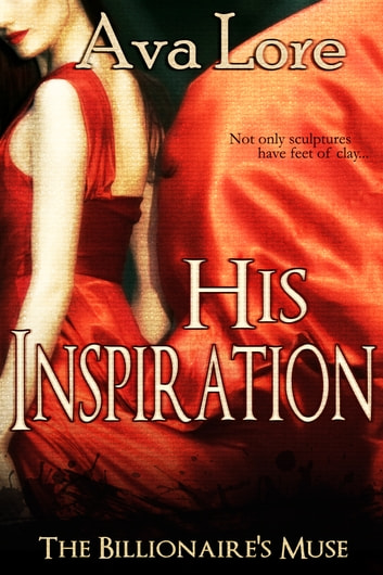 His Inspiration (The Billionaire's Muse, #3) ebook by Ava Lore