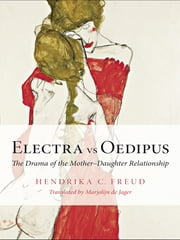 Electra vs Oedipus - The Drama of the Mother–Daughter Relationship ebook by Hendrika C. Freud