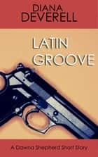 Latin Groove: A Dawna Shepherd Short Story ebook by Diana Deverell