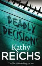 Deadly Decisions - (Temperance Brennan 3) ebook by Kathy Reichs