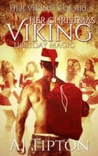 Her Christmas Viking: Holiday Magic - Her Viking's Desire, #5 ebook by AJ Tipton
