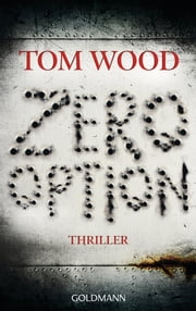 Zero Option - Victor 2 - Thriller eBook by Tom Wood, Leo Strohm
