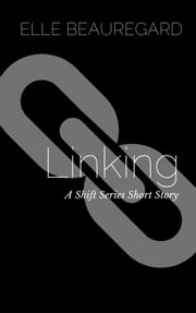 Linking (A Shift Series Short Story) ebook by Elle Beauregard