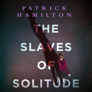 The Slaves of Solitude audiobook by Patrick Hamilton