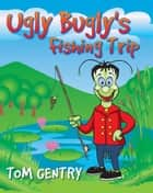 Ugly Bugly's Fishing Trip ebook by
