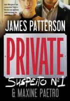 Private: Suspeito Nº 1 ebook by James Patterson, Maxine Paetro