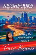 Working the Neighbourhood - Volume 4 ebook by Tracy Krauss