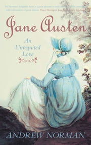 Jane Austen - An Unrequited Love ebook by Andrew Norman