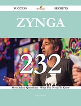 Zynga 232 Success Secrets - 232 Most Asked Questions On Zynga - What You Need To Know ebook by Emily Howell