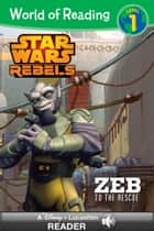 World of Reading Star Wars Rebels: Zeb to the Rescue ebook by Lucasfilm Press