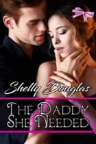The Daddy She Needed ebook by Shelly Douglas