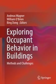 Exploring Occupant Behavior in Buildings - Methods and Challenges ebook by Bing Dong, Andreas Wagner, William O'Brien