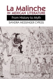 La Malinche in Mexican Literature - From History to Myth ebook by Sandra Messinger Cypess