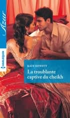 La troublante captive du cheikh ebook by Kate Hewitt