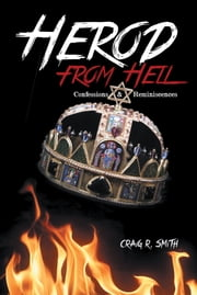 Herod from Hell - Confessions and Reminiscences ebook by Craig R. Smith
