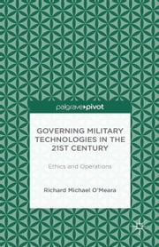 Governing Military Technologies in the 21st Century: Ethics and Operations ebook by R. O'Meara,Linden Peach