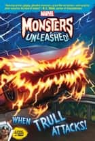 Marvel Monsters Unleashed: When Trull Attacks! ebook by Marvel Press