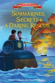 Submarines, Secrets and a Daring Rescue ebook by Robert J. Skead,Robert A. Skead