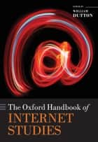 The Oxford Handbook of Internet Studies ebook by William H. Dutton