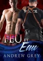 Feu et eau ebook by Andrew Grey, Catherine Delorme