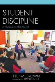 Student Discipline - A Prosocial Perspective ebook by Philip M. Brown