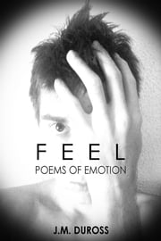 Feel - Poems of Emotion ebook by J.M. Duross