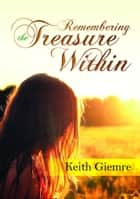 Remembering the Treasure Within ebook by Keith Giemre